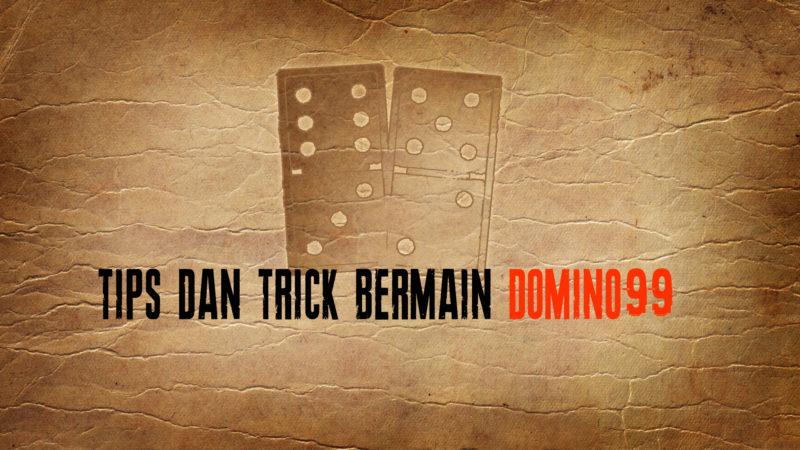 Tips dan Trick Bermain Domino99 Supaya Menang Besar