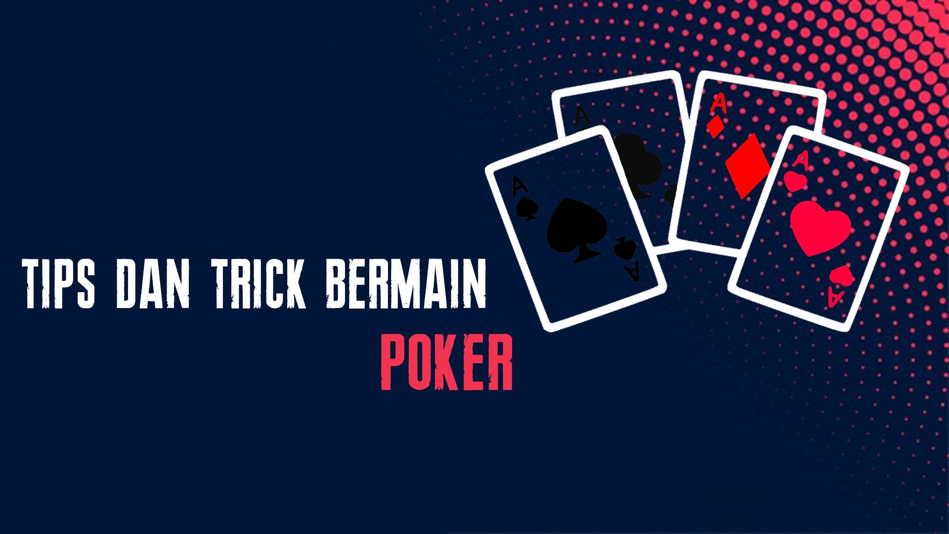Tips dan Trick Bermain Poker Supaya Menang Besar