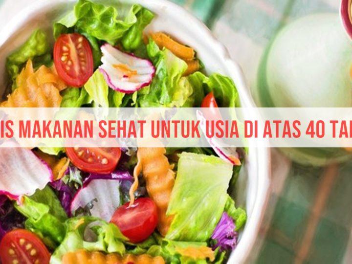 Jenis Makanan Sehat Untuk Usia di Atas 40 Tahun