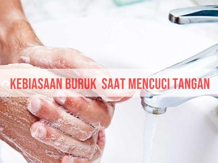 Kebiasaan Buruk  Saat Mencuci Tangan