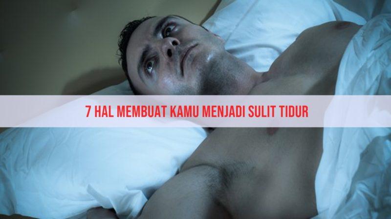 7 Hal Membuat Kamu Menjadi Sulit Tidur