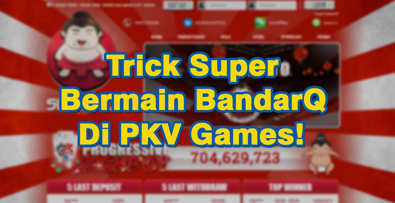 Trick Super Bermain BandarQ di PKV Games